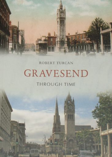 Gravesend Through Time, by Robert Turcan